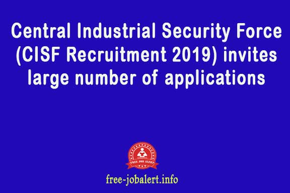 Central Industrial Security Force (CISF Recruitment 2019) invites large number of applications
