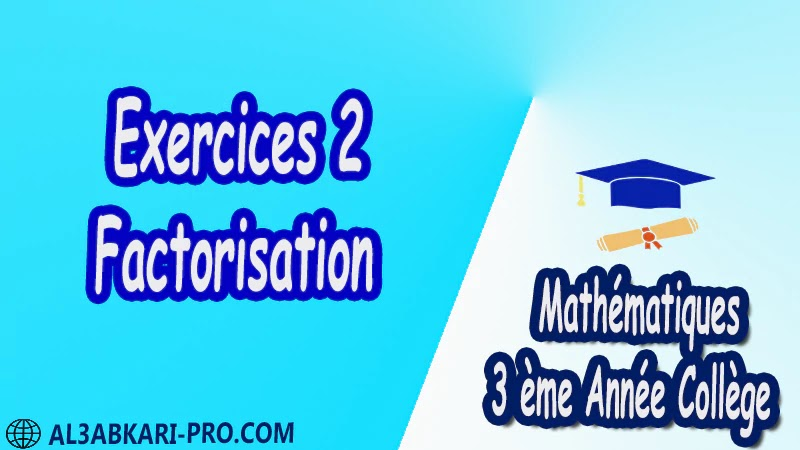 Exercices 2 Factorisation - 3 ème Année Collège BIOF 3AC pdf Exercices Corrigé Développement factorisation et identités remarquables Mathématiques de 3 ème Année Collège BIOF 3AC pdf