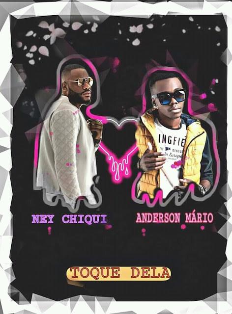 Ney-Chiqui ft. Anderson-Mário - Toque-Dela