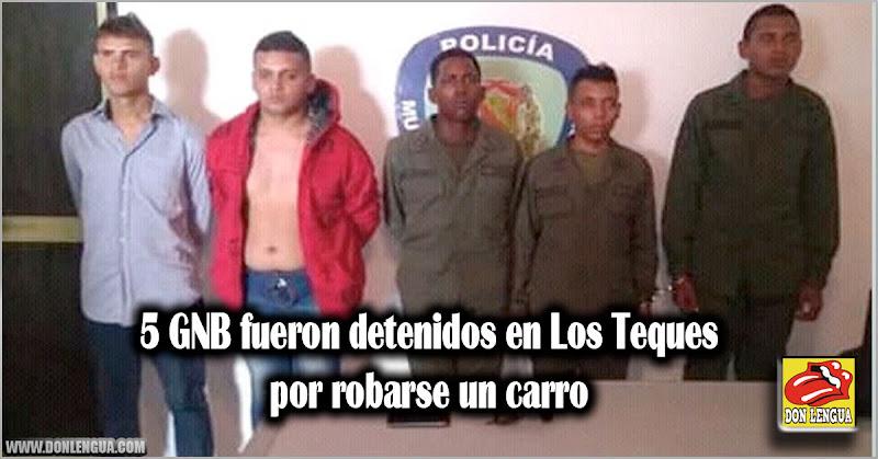 5 GNB fueron detenidos en Los Teques por robarse un carro