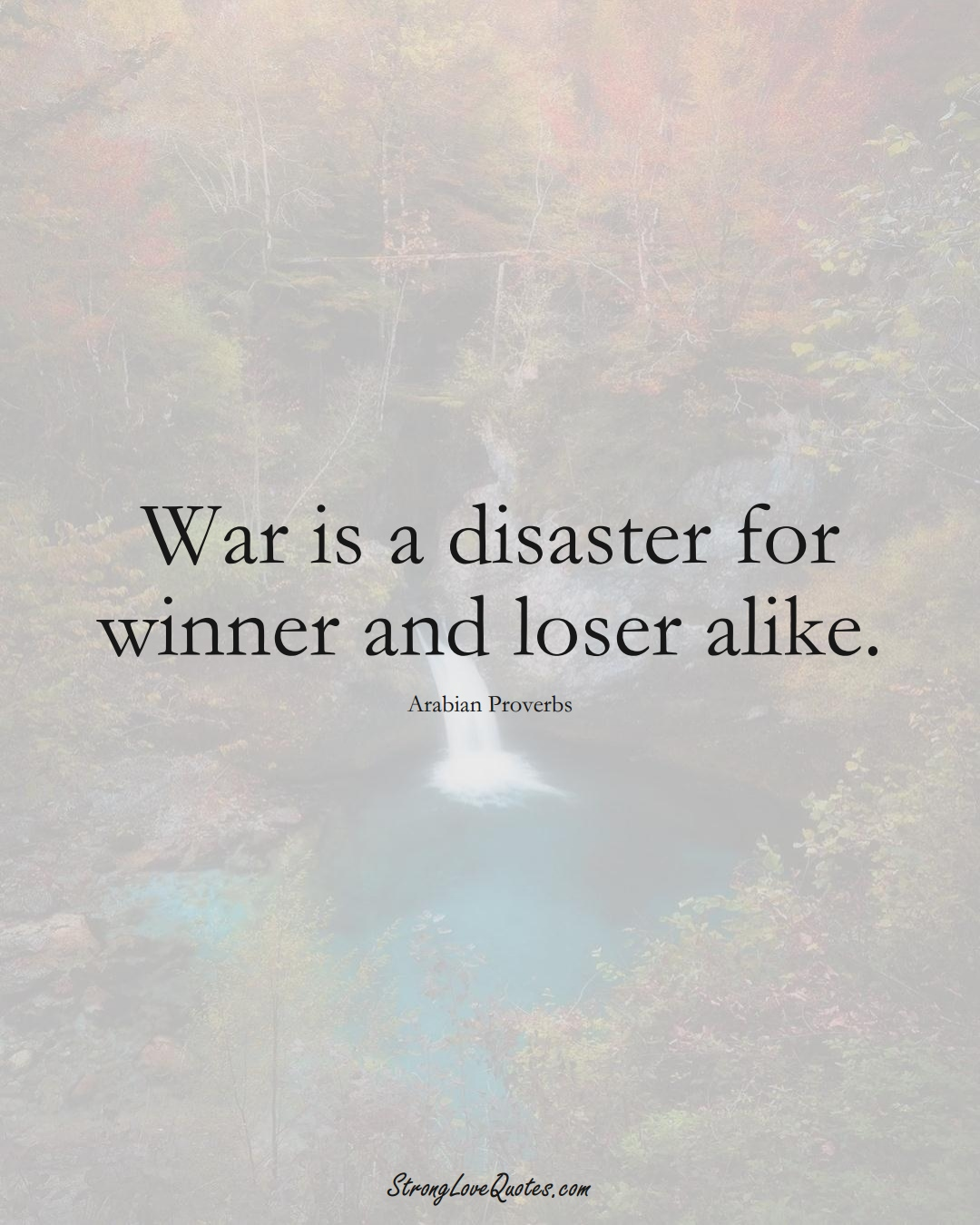 War is a disaster for winner and loser alike. (Arabian Sayings);  #aVarietyofCulturesSayings