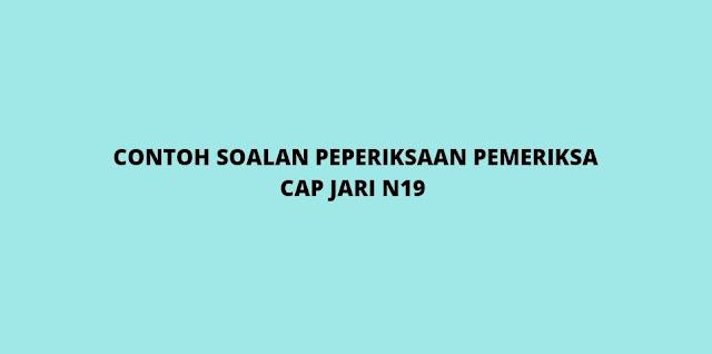 Contoh Soalan Peperiksaan Pemeriksa Cap Jari Gred N19 (2021)