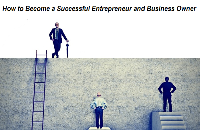 How to Become a Successful Entrepreneur and Business Owner
