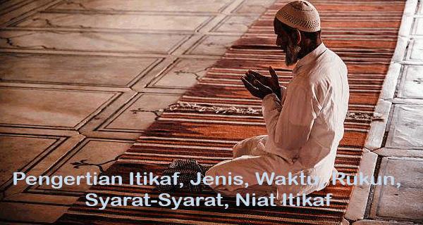 Pengertian Itikaf, Jenis Itikaf, Waktu Itikaf, Rukun Itikaf, Syarat-Syarat, Niat Itikaf