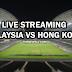 Live streaming Malaysia vs Hong kong kelayakan piala asia 10.10.2017