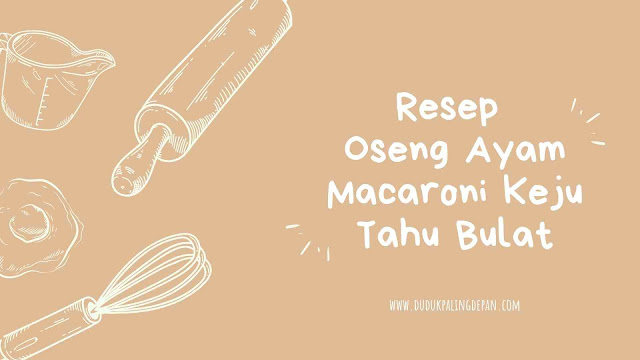 Resep Oseng Ayam, Macaroni Keju, dan Tahu Bulat