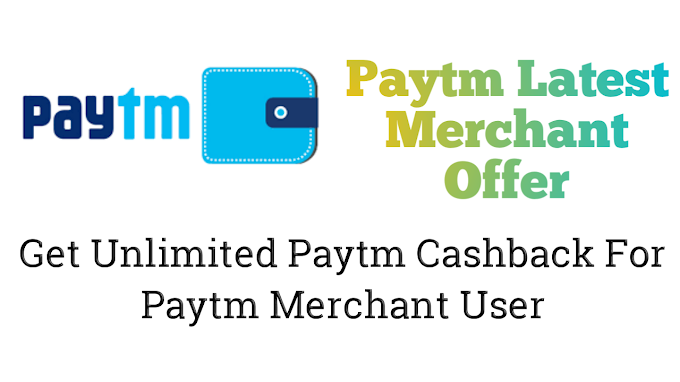 Paytm Merchant Offer : Latest Paytm Cashback Offer - Earn Unlimited Paytm Cash