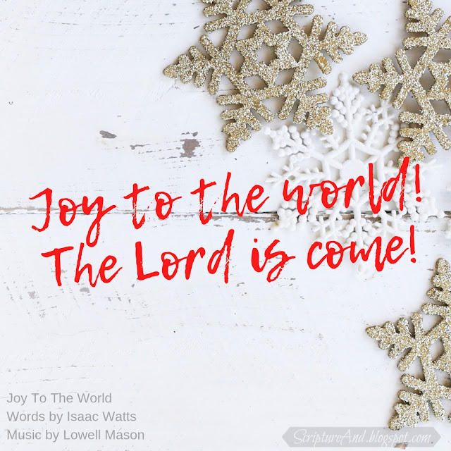 Bible verses for Joy To The World! The Lord is Come! | scriptureand.blogspot.com