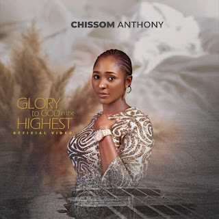 VIDEO: Chissom Anthony – Glory To God In The Highest (Official Video)