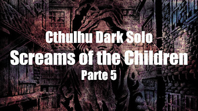 Cthulhu Dark Solo: Screams of the Children (Parte 5)