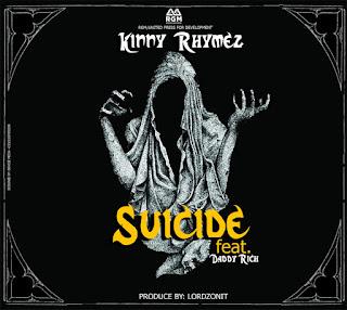 Kinny Rhymez - Suicide ft. Daddy Rich (Prod. By LordzOnIt)