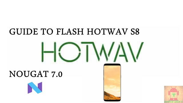 Guide To Flash HOTWAV S8 MT6580 Nougat 7.0 Tested Free Firmware Using Mtk Flashtool