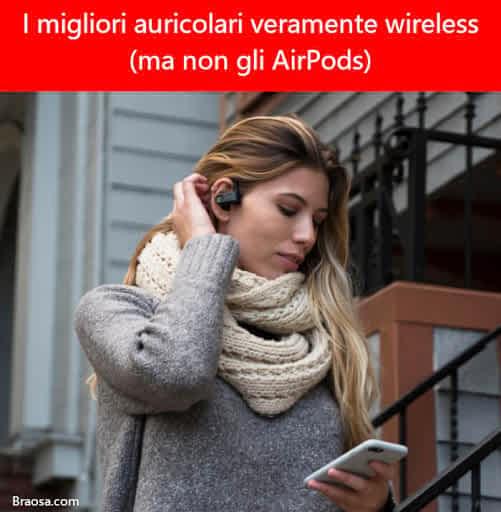 I migliori auricolari veramente wireless (che non sono AirPods)