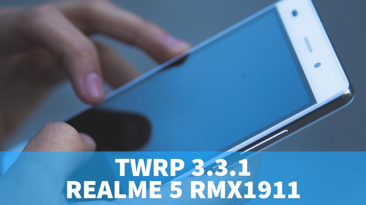 TWRP 3.3.1 REALME 5 RMX1911