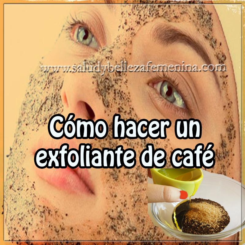 Belleza , cuidado personal, cuidados de la piel,  exfoliar  tu piel,  cómo hacer exfoliante de café