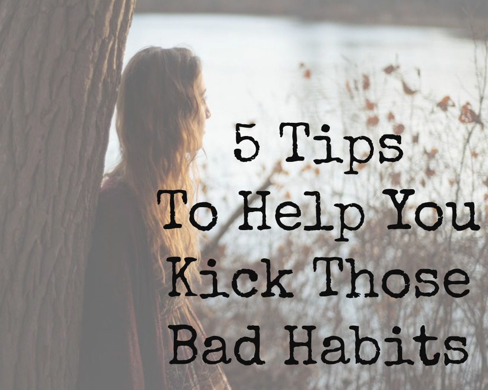 5 Tips To Help You Kick Your Bad Habits - We all have bad habits, those little niggly things that we know we shouldn't be doing, but just cannot quit! Maybe you want to stop biting your nails, or wanting to stop smoking. Or perhaps you'd like to stop burning yourself out, and make more time for yourself. Whatever your bad habit, i'm sharing a few tips today to help you kick those bad habits!