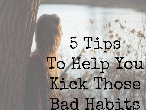5 Tips To Help You Kick Your Bad Habits
