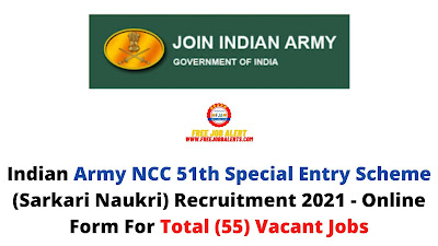 Free Job Alert: Indian Army NCC 51th Special Entry Scheme (Sarkari Naukri) Recruitment 2021 - Online Form For Total (55) Vacant Jobs