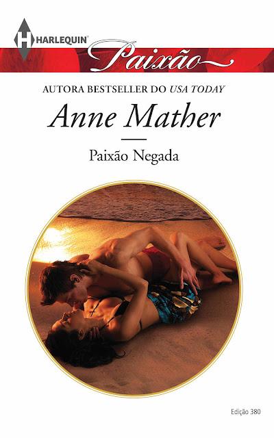 Paixão Negada Harlequin Paixão - ed.380 - Anne Mather