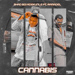 [MUSIC] Bhadboi Adekunle Ft Ramadel - Cannabis