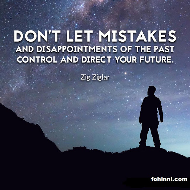 Don't Let Mistakes And Disappointments Of The Past Control And Direct Your Future.