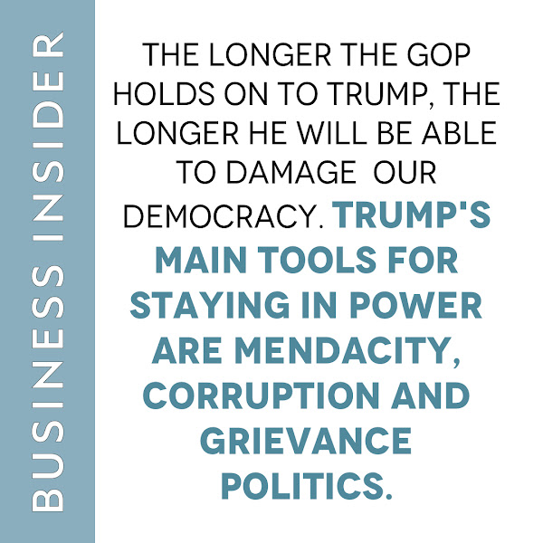 The longer the GOP holds on to Trump, the longer he will be able to damage  our democracy. Trump's main tools for staying in power are mendacity, corruption and grievance politics. — Linette Lopez, Opinion Columnist, Business Insider