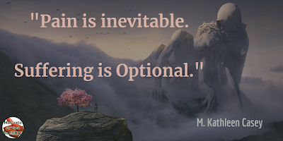 "Quotes About Strength And Motivational Words For Hard Times: ""Pain is inevitable. Suffering is optional."" - M. Kathleen Casey"