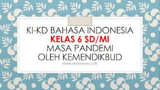 KI-KD Bahasa Indonesia Kelas 6 SD/MI Masa Pandemi oleh Kemendikbud