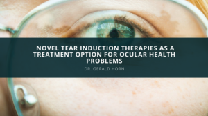 Dr. Gerald Horn Discusses Novel Tear Induction Therapies as a Treatment Option for Ocular Health Problems