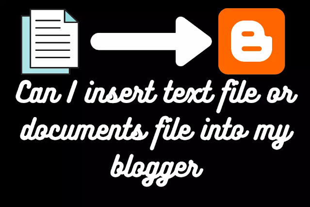 Can I insert text file or documents file into my blogger