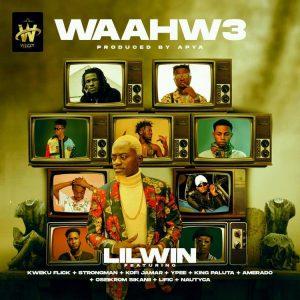 Lil Win – Waahw3 ft. Kweku Flick x Strongman x Kofi Jamar x Ypee x King Paluta x Amerado x Oseikrom Sikanii x Lific x Nautyca