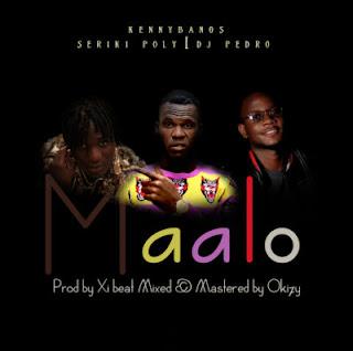 MUSIC: Kennybangs Ft Seriki Poly & DJ Pedro – MAALO