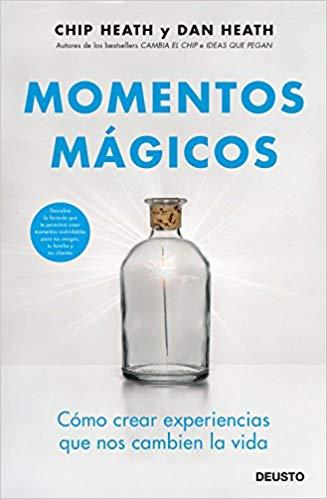Momentos mágicos. Cómo crear experiencias que nos cambien la vida - Chip Heath (PDF - UP4)