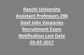 Ranchi University Assistant Professors 298 Govt Jobs Vacancies Recruitment Exam Notification Last Date 05-07-2017