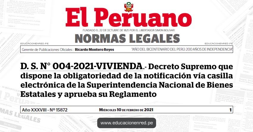 D. S. N° 004-2021-VIVIENDA.- Decreto Supremo que dispone la obligatoriedad de la notificación vía casilla electrónica de la Superintendencia Nacional de Bienes Estatales y aprueba su Reglamento