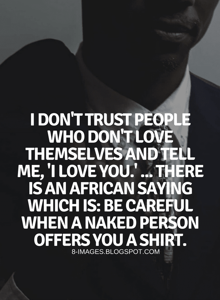 Quotes I Dont Trust People Who Dont Love Themselves And Tell Me