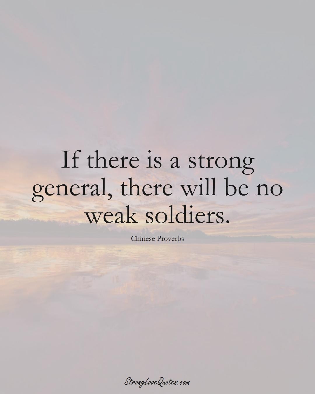 If there is a strong general, there will be no weak soldiers. (Chinese Sayings);  #AsianSayings