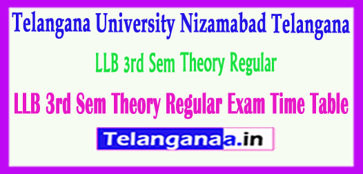 TU Telangana University LLB 3rd Sem Theory Regular Exam Time Table 2018