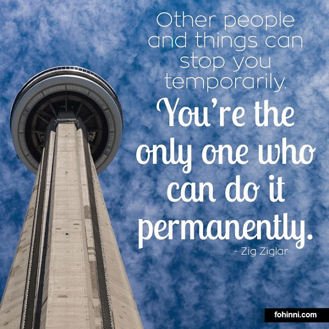 Other People And Things Can Stop You Temporarily. You're the Only One Who Can Do It Permanently.