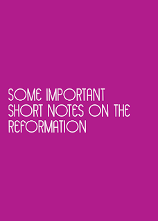 important short notes on The Reformation period