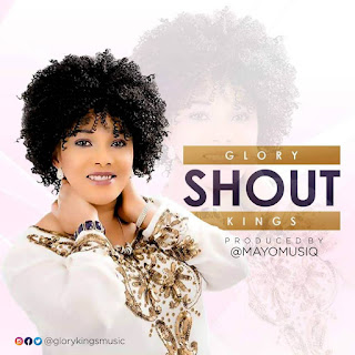 DOWNLOAD MP3: SHOUT BY GLORY KINGS