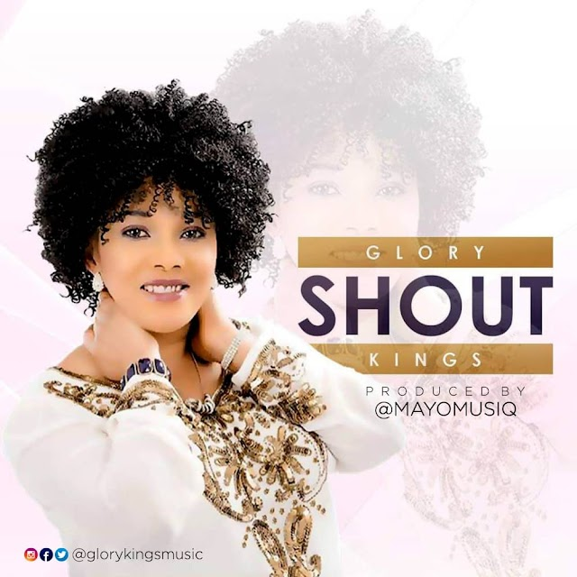 DOWNLOAD MP3: SHOUT BY GLORY KINGS | TWITTER: @GLORYKINGSMUSIC | PRODUCED BY MAYO MUZIQ