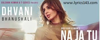 Na Ja Tu Lyrics – Dhvani Bhanushali 2020