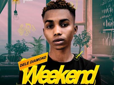 DOWNLOAD MP3: Dele Diamond - Weekend