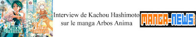 https://www.manga-news.com/index.php/actus/2018/01/02/Interview-de-Kachou-Hashimoto-sur-le-manga-Arbos-Anima