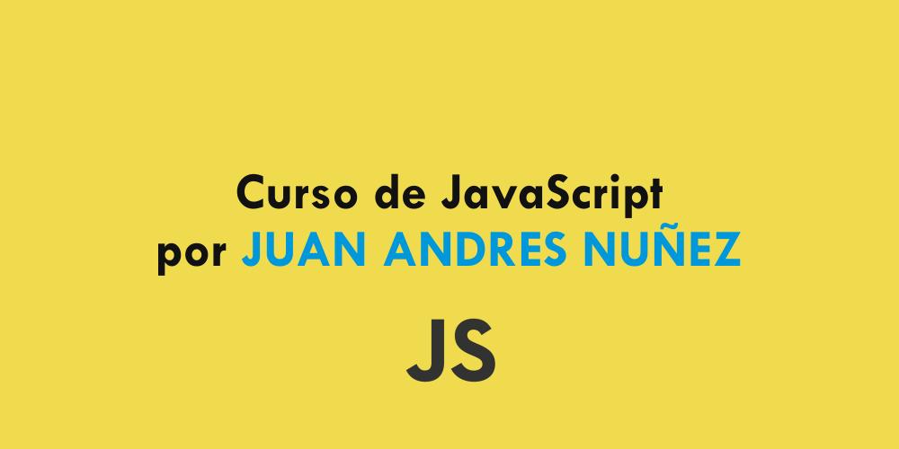 Curso de JavaScript por JUAN ANDRES NUÑEZ