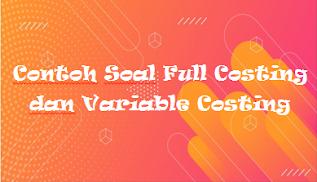 Contoh Soal Full Costing dan Variable Costing