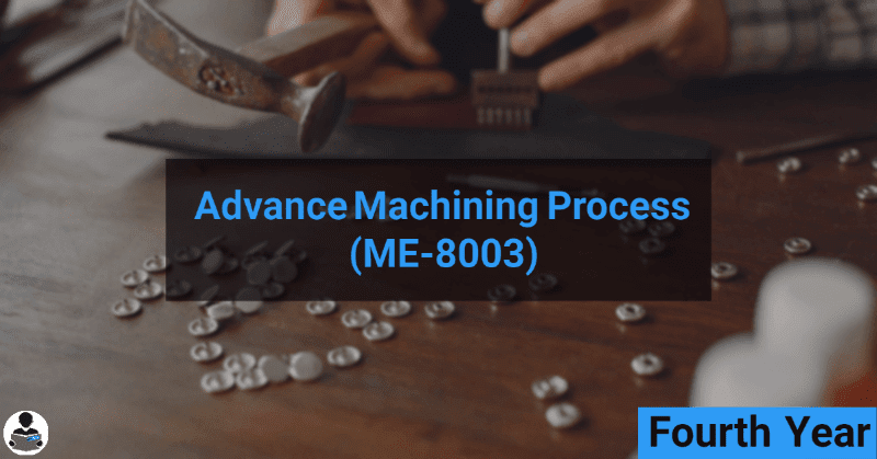 Advance Machining Process (ME-8003) RGPV notes CBGS Bachelor of engineering