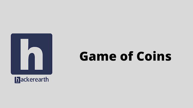HackerEarth Game of Coins problem solution