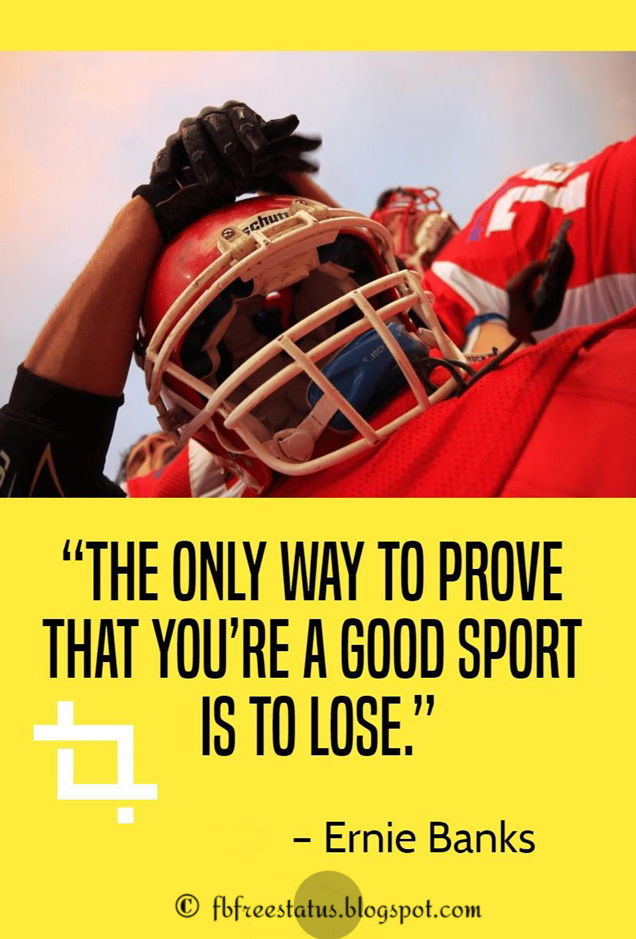 60 Motivational Sports Quotes-the only way to prove that you're a good sport is to lose